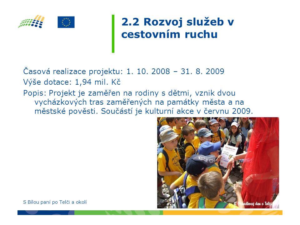2.2 Rozvoj služeb v cestovním ruchu Časová realizace projektu: 1. 10. 2008 – 31. 8. 2009 Výše dotace: 1,94 mil. Kč Popis: Projekt je zaměřen na rodiny