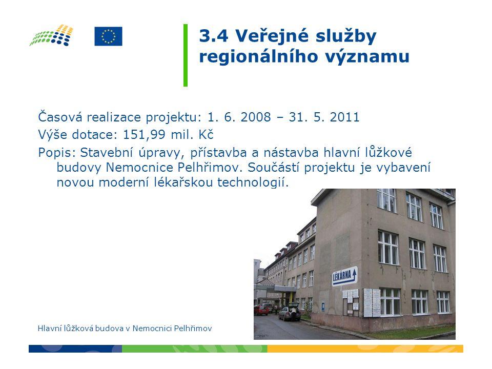 3.4 Veřejné služby regionálního významu Časová realizace projektu: 1. 6. 2008 – 31. 5. 2011 Výše dotace: 151,99 mil. Kč Popis: Stavební úpravy, přísta