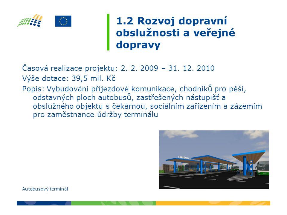 1.2 Rozvoj dopravní obslužnosti a veřejné dopravy Časová realizace projektu: 2. 2. 2009 – 31. 12. 2010 Výše dotace: 39,5 mil. Kč Popis: Vybudování pří