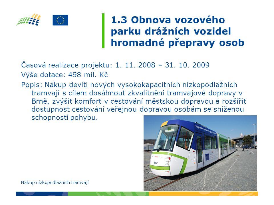 1.3 Obnova vozového parku drážních vozidel hromadné přepravy osob Časová realizace projektu: 1. 11. 2008 – 31. 10. 2009 Výše dotace: 498 mil. Kč Popis