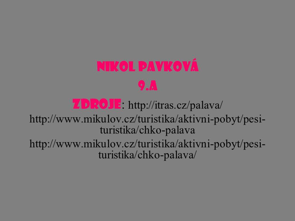 Nikol Pavková 9.A Zdroje : http://itras.cz/palava/ http://www.mikulov.cz/turistika/aktivni-pobyt/pesi- turistika/chko-palava http://www.mikulov.cz/turistika/aktivni-pobyt/pesi- turistika/chko-palava/