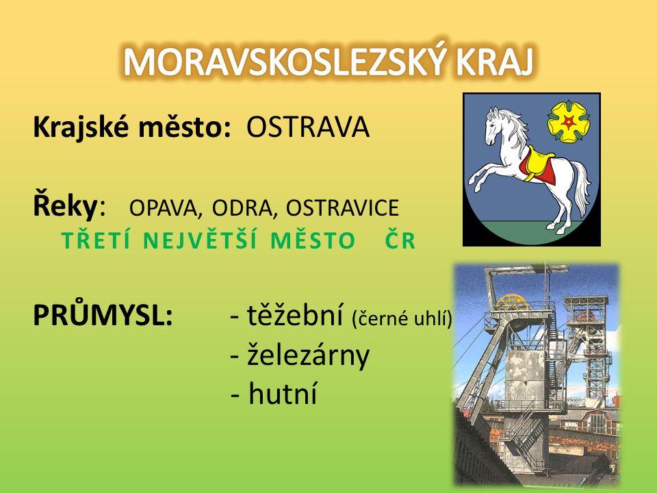 Krajské město: OSTRAVA Řeky: OPAVA, ODRA, OSTRAVICE TŘETÍ NEJVĚTŠÍ MĚSTO ČR PRŮMYSL:- těžební (černé uhlí) - železárny - hutní