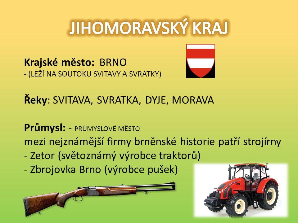 Krajské město: BRNO - (LEŽÍ NA SOUTOKU SVITAVY A SVRATKY) Řeky: SVITAVA, SVRATKA, DYJE, MORAVA Průmysl: - PRŮMYSLOVÉ MĚSTO mezi nejznámější firmy brněnské historie patří strojírny - Zetor (světoznámý výrobce traktorů) - Zbrojovka Brno (výrobce pušek)