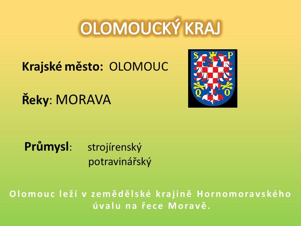 Krajské město: OLOMOUC Řeky: MORAVA Olomouc leží v zemědělské krajině Hornomoravského úvalu na řece Moravě.