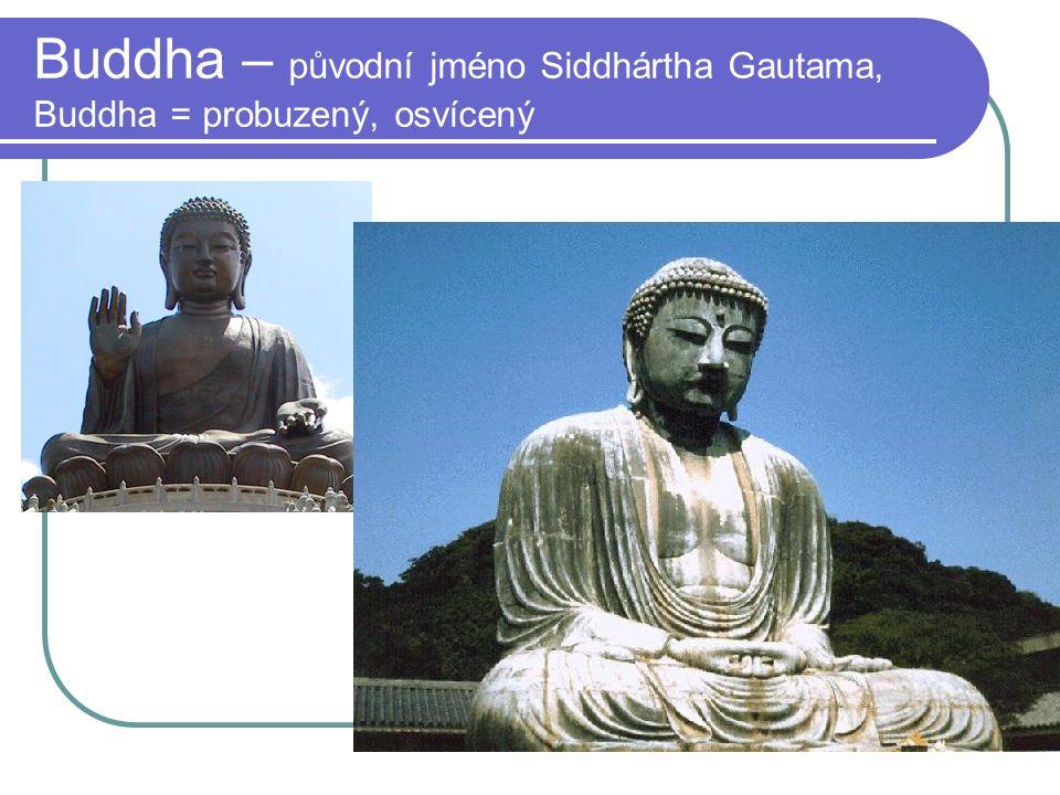 Buddha – původní jméno Siddhártha Gautama, Buddha = probuzený, osvícený