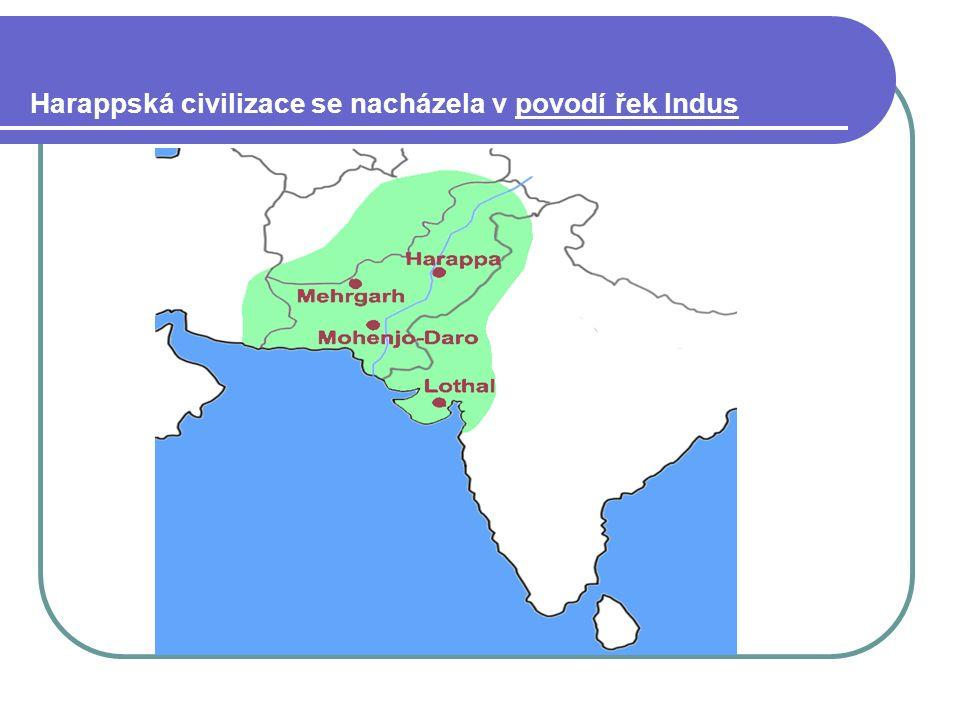 Harappská civilizace se nacházela v povodí řek Indus