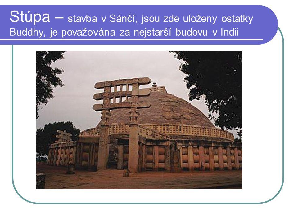 Stúpa – stavba v Sánčí, jsou zde uloženy ostatky Buddhy, je považována za nejstarší budovu v Indii