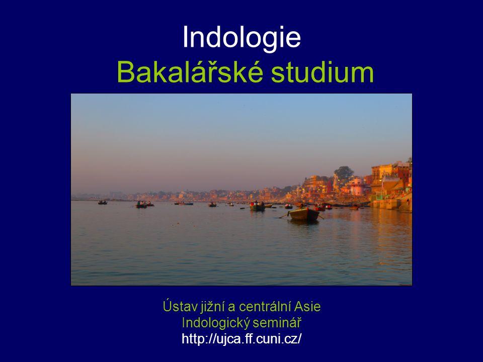 Indologie Bakalářské studium Ústav jižní a centrální Asie Indologický seminář http://ujca.ff.cuni.cz/