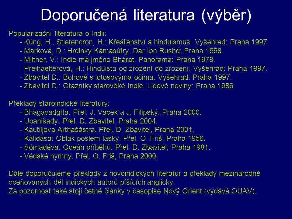 Doporučená literatura (výběr) Popularizační literatura o Indii: - Küng, H., Stietencron, H.: Křešťanství a hinduismus. Vyšehrad: Praha 1997. - Marková