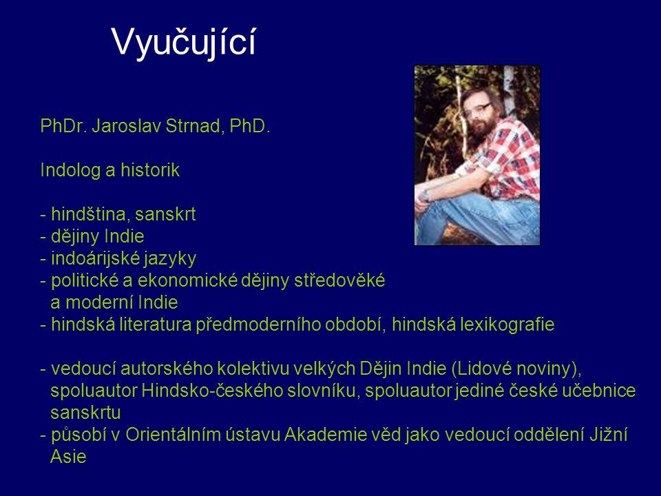 Vyučující PhDr. Jaroslav Strnad, PhD. Indolog a historik - hindština, sanskrt - dějiny Indie - indoárijské jazyky - politické a ekonomické dějiny stře