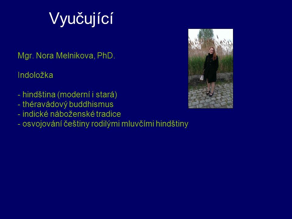 Vyučující Mgr. Nora Melnikova, PhD. Indoložka - hindština (moderní i stará) - théravádový buddhismus - indické náboženské tradice - osvojování češtiny