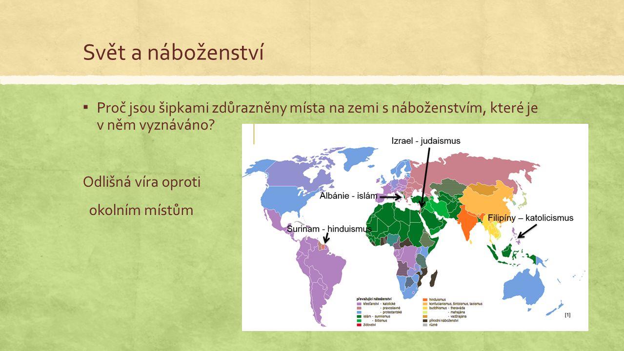 Svět a náboženství ▪ Proč jsou šipkami zdůrazněny místa na zemi s náboženstvím, které je v něm vyznáváno.