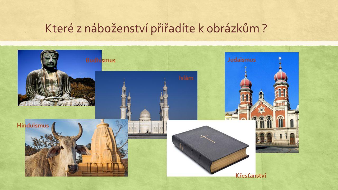 Které z náboženství přiřadíte k obrázkům Budhismus Islám Judaismus Hinduismus Křesťanství