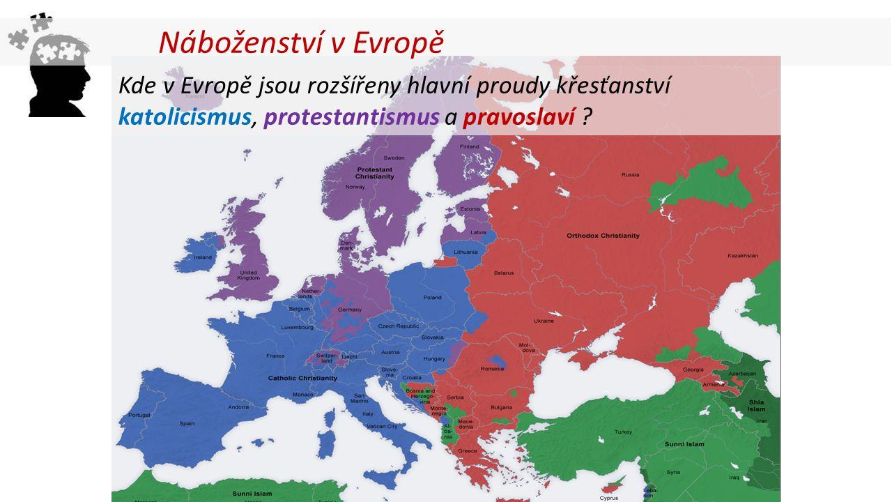 Kde v Evropě jsou rozšířeny hlavní proudy křesťanství katolicismus, protestantismus a pravoslaví ? Náboženství v Evropě