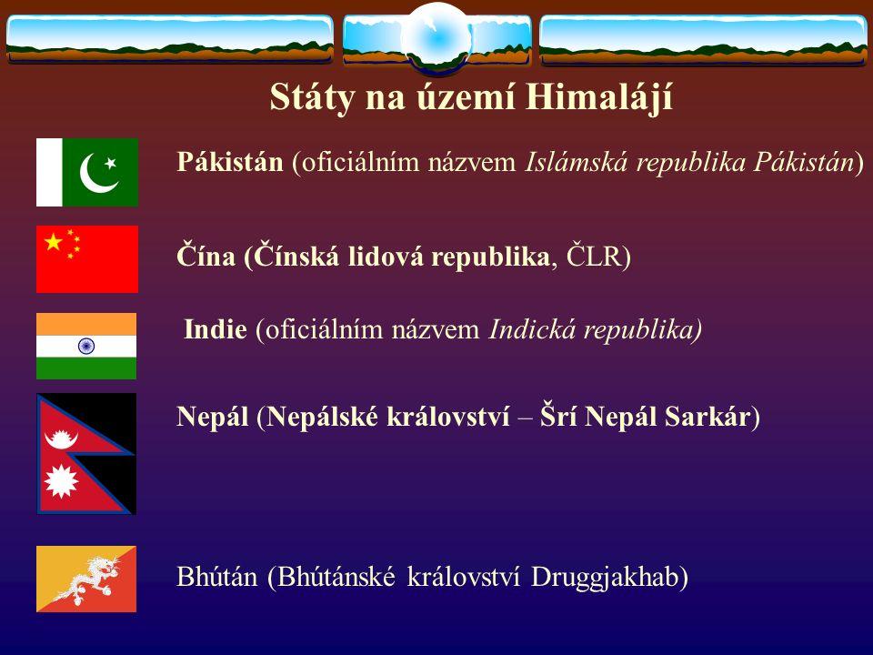 Státy na území Himalájí Pákistán (oficiálním názvem Islámská republika Pákistán) Čína (Čínská lidová republika, ČLR) Indie (oficiálním názvem Indická republika) Nepál (Nepálské království – Šrí Nepál Sarkár) Bhútán (Bhútánské království Druggjakhab)