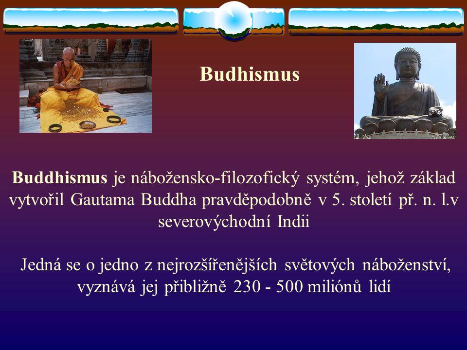 Budhismus Buddhismus je nábožensko-filozofický systém, jehož základ vytvořil Gautama Buddha pravděpodobně v 5.