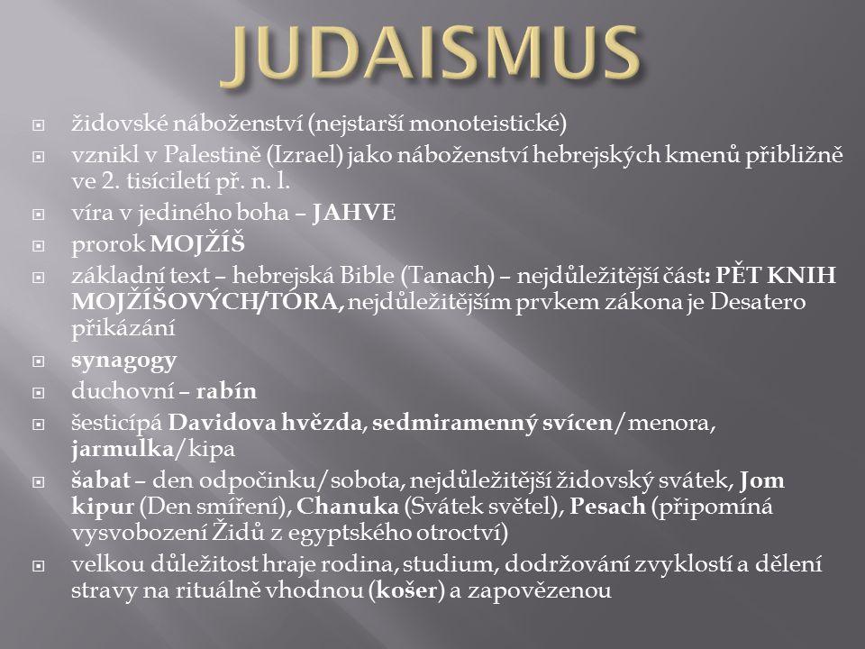  židovské náboženství (nejstarší monoteistické)  vznikl v Palestině (Izrael) jako náboženství hebrejských kmenů přibližně ve 2.