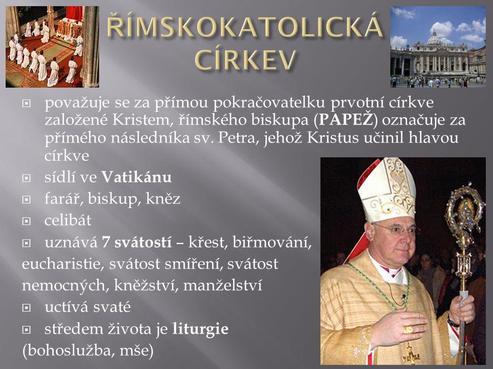  považuje se za přímou pokračovatelku prvotní církve založené Kristem, římského biskupa ( PAPEŽ ) označuje za přímého následníka sv.