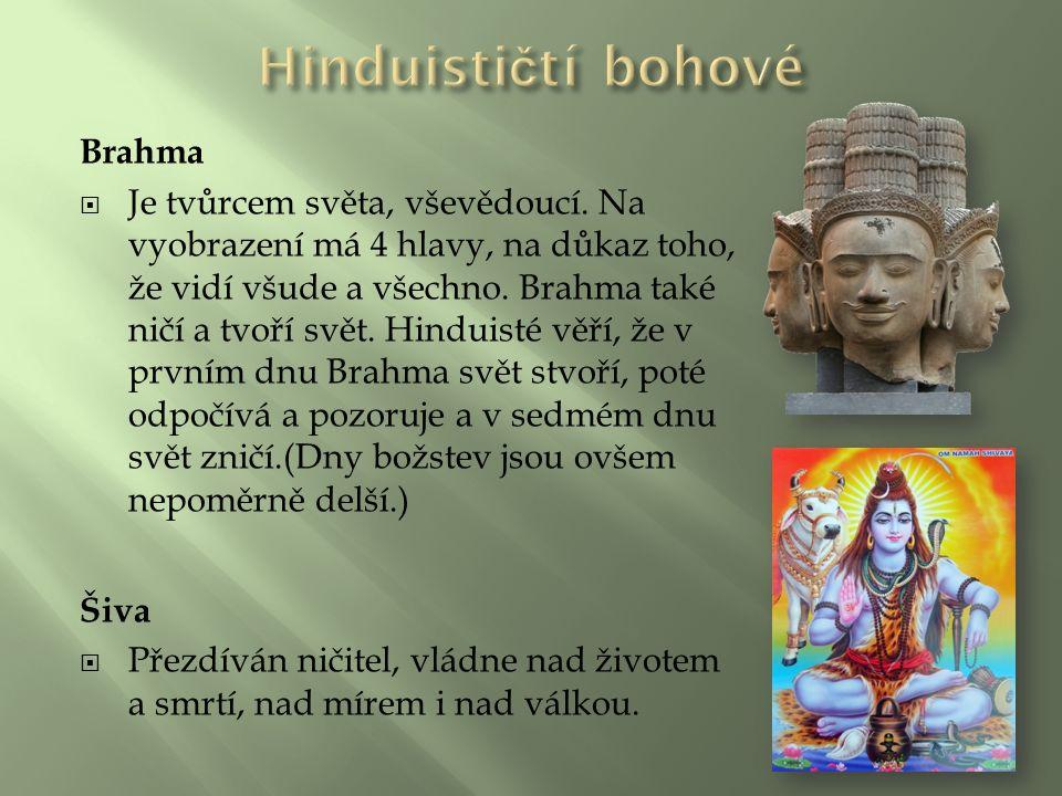 Brahma  Je tvůrcem světa, vševědoucí.