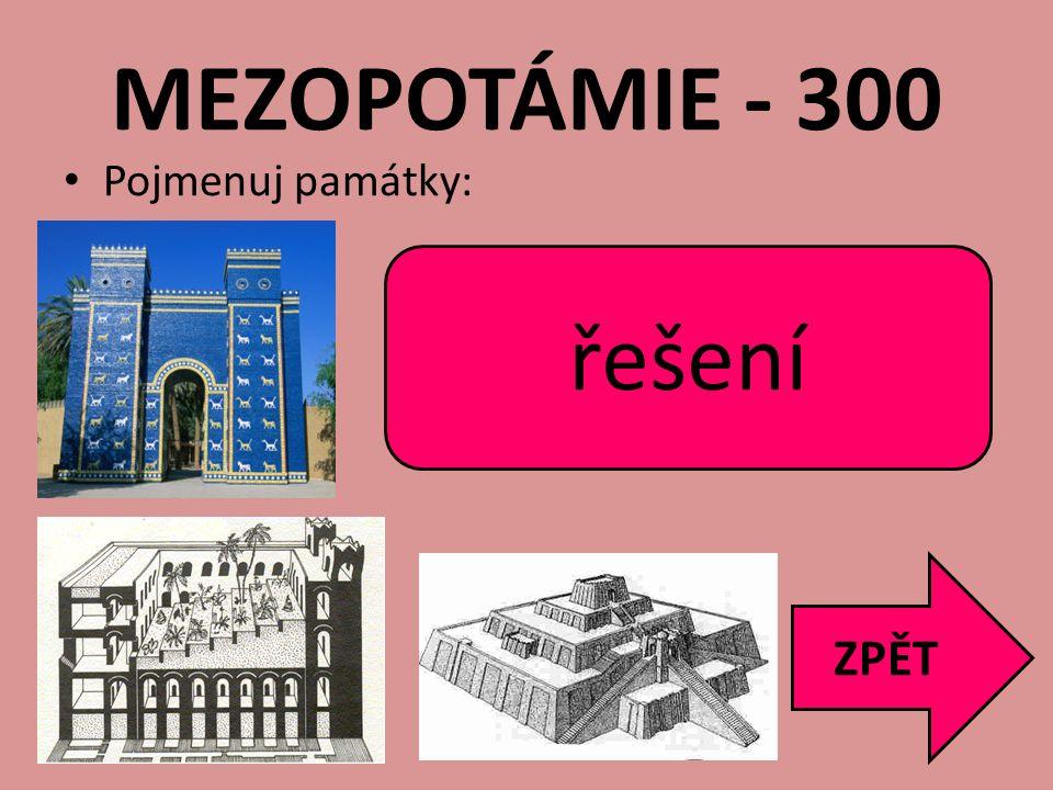MEZOPOTÁMIE - 300 Pojmenuj památky: ZPĚT Ištařina brána Zahrady Semiramidiny zikkurat řešení