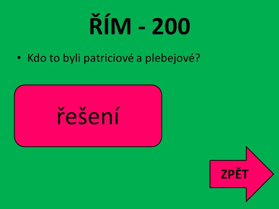 ŘÍM - 200 Kdo to byli patriciové a plebejové? Patriciové – urození Plebejové – např. rolníci, řemeslníci ZPĚT řešení