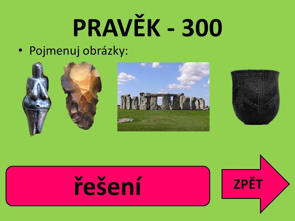 PRAVĚK - 300 Pojmenuj obrázky: ZPĚT Věstonická Venuše, pazourek, Stonehenge, vypichovaná keramika řešení