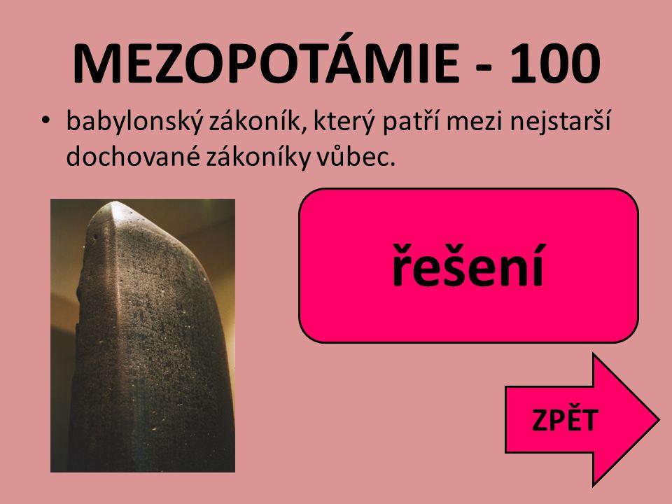 MEZOPOTÁMIE - 100 babylonský zákoník, který patří mezi nejstarší dochované zákoníky vůbec. ZPĚT Chammurapiho zákoník řešení