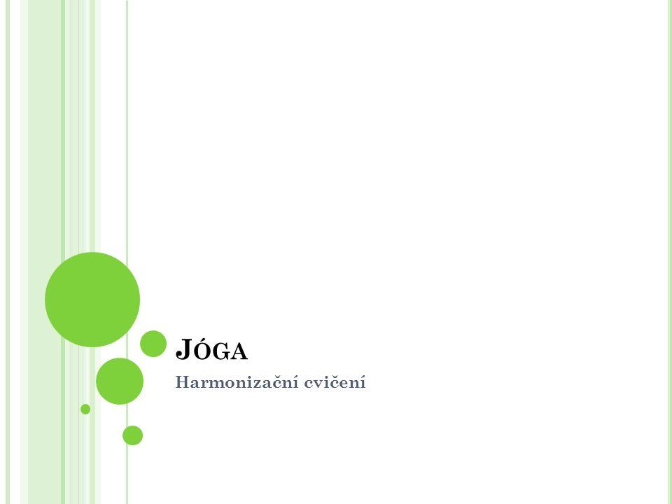 J ÓGA Harmonizační cvičení