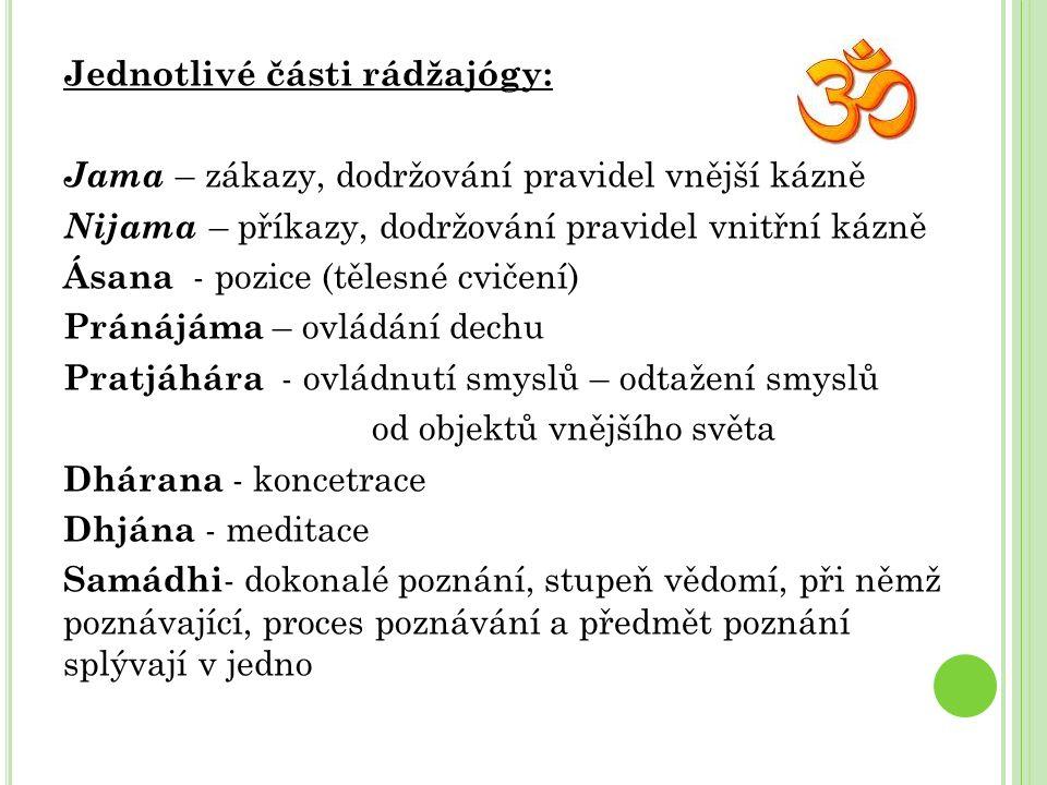 Jednotlivé části rádžajógy: Jama – zákazy, dodržování pravidel vnější kázně Nijama – příkazy, dodržování pravidel vnitřní kázně Ásana - pozice (tělesné cvičení) Pránájáma – ovládání dechu Pratjáhára - ovládnutí smyslů – odtažení smyslů od objektů vnějšího světa Dhárana - koncetrace Dhjána - meditace Samádhi - dokonalé poznání, stupeň vědomí, při němž poznávající, proces poznávání a předmět poznání splývají v jedno