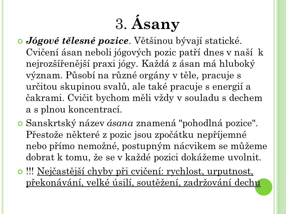 3. Ásany Jógové tělesné pozice. Většinou bývají statické.
