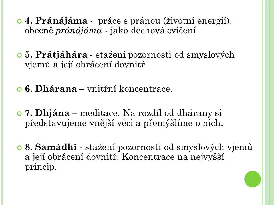 4. Pránájáma - práce s pránou (životní energií). obecně pránájáma - jako dechová cvičení 5.