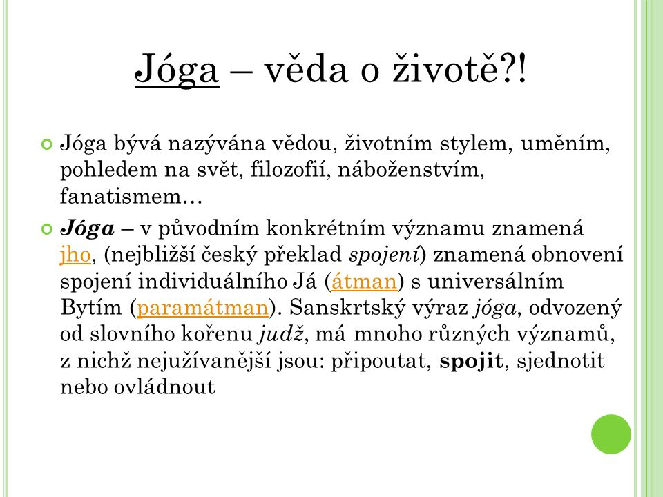 Jóga – věda o životě?! Jóga bývá nazývána vědou, životním stylem, uměním, pohledem na svět, filozofií, náboženstvím, fanatismem… Jóga – v původním kon