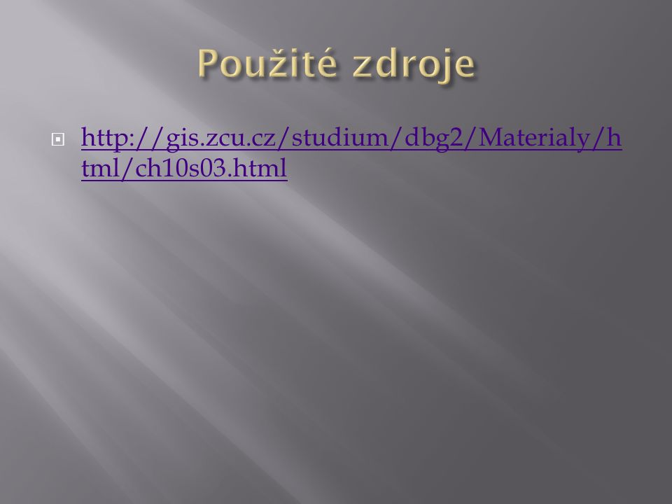  http://gis.zcu.cz/studium/dbg2/Materialy/h tml/ch10s03.html http://gis.zcu.cz/studium/dbg2/Materialy/h tml/ch10s03.html
