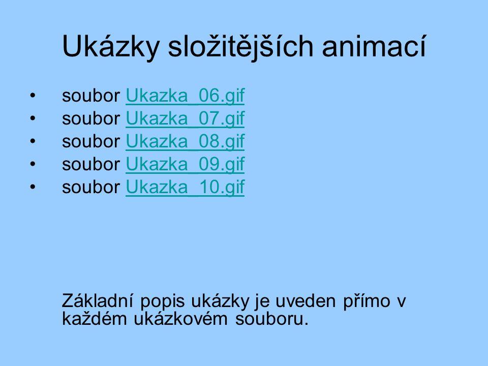 Ukázky složitějších animací soubor Ukazka_06.gifUkazka_06.gif soubor Ukazka_07.gifUkazka_07.gif soubor Ukazka_08.gifUkazka_08.gif soubor Ukazka_09.gifUkazka_09.gif soubor Ukazka_10.gifUkazka_10.gif Základní popis ukázky je uveden přímo v každém ukázkovém souboru.