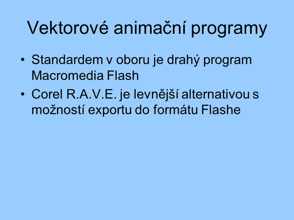 Vektorové animační programy Standardem v oboru je drahý program Macromedia Flash Corel R.A.V.E.