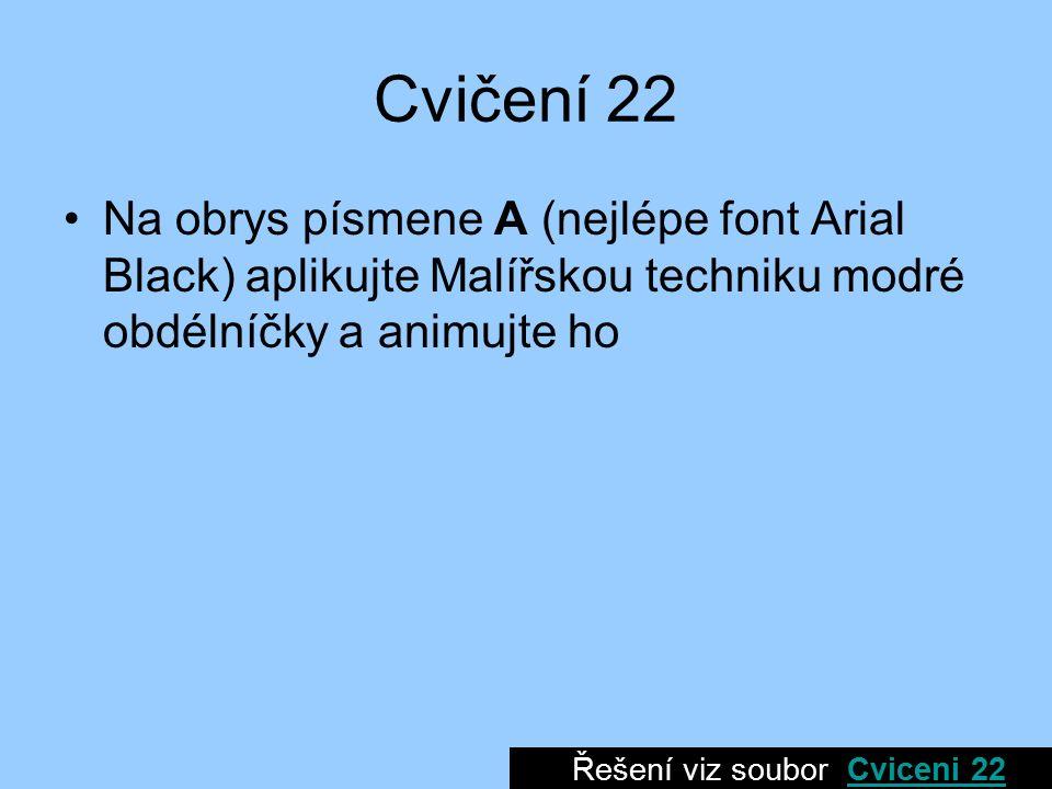 Cvičení 22 Na obrys písmene A (nejlépe font Arial Black) aplikujte Malířskou techniku modré obdélníčky a animujte ho Řešení viz soubor Cviceni 22Cviceni 22