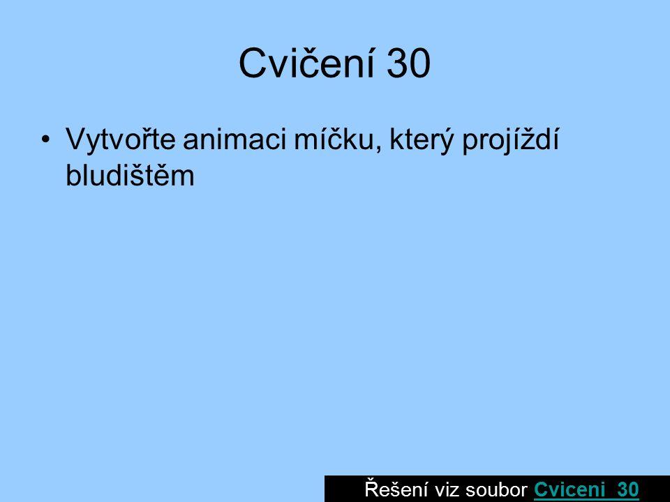 Cvičení 30 Vytvořte animaci míčku, který projíždí bludištěm Řešení viz soubor Cviceni_30Cviceni_30