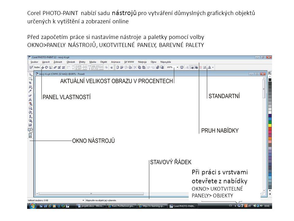 Corel PHOTO-PAINT nabízí sadu nástrojů pro vytváření důmyslných grafických objektů určených k vytištění a zobrazení online Před započetím práce si nastavíme nástroje a paletky pomocí volby OKNO>PANELY NÁSTROJŮ, UKOTVITELNÉ PANELY, BAREVNÉ PALETY Při práci s vrstvami otevřete z nabídky OKNO> UKOTVITELNÉ PANELY> OBJEKTY