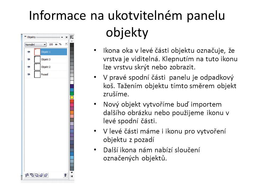Informace na ukotvitelném panelu objekty Ikona oka v levé části objektu označuje, že vrstva je viditelná. Klepnutím na tuto ikonu lze vrstvu skrýt neb