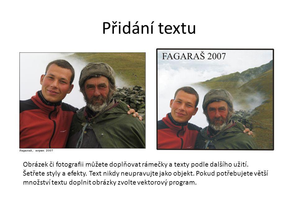 Přidání textu Obrázek či fotografii můžete doplňovat rámečky a texty podle dalšího užití. Šetřete styly a efekty. Text nikdy neupravujte jako objekt.
