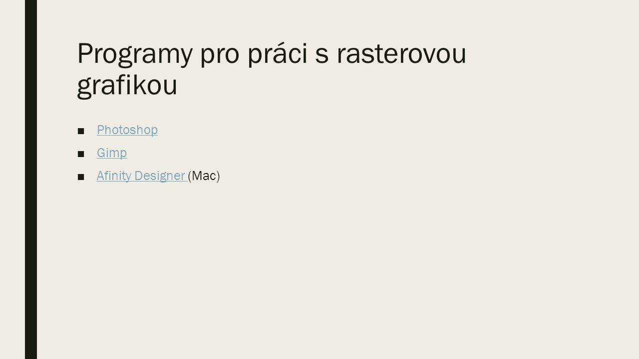Programy pro práci s rasterovou grafikou ■PhotoshopPhotoshop ■GimpGimp ■Afinity Designer (Mac)Afinity Designer