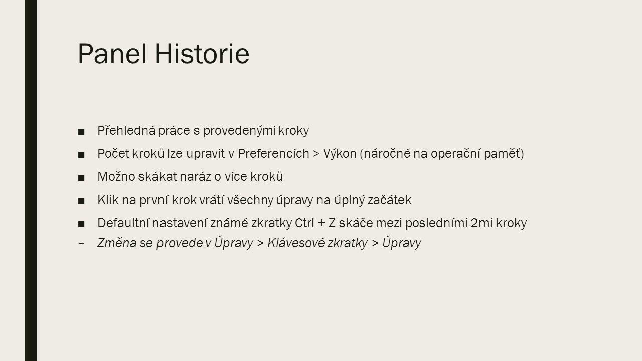 Panel Historie ■Přehledná práce s provedenými kroky ■Počet kroků lze upravit v Preferencích > Výkon (náročné na operační paměť) ■Možno skákat naráz o