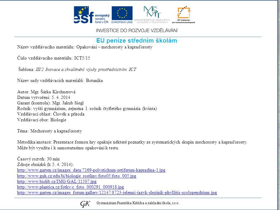 genetických pojmů EU peníze středním školám Název vzdělávacího materiálu: Opakování – mechorosty a kapraďorosty Číslo vzdělávacího materiálu: ICT5/15 Šablona: III/2 Inovace a zkvalitnění výuky prostřednictvím ICT Název sady vzdělávacích materiálů: Botanika Autor: Mgr.