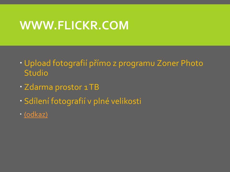 WWW.FLICKR.COM  Upload fotografií přímo z programu Zoner Photo Studio  Zdarma prostor 1 TB  Sdílení fotografií v plné velikosti  (odkaz) (odkaz)