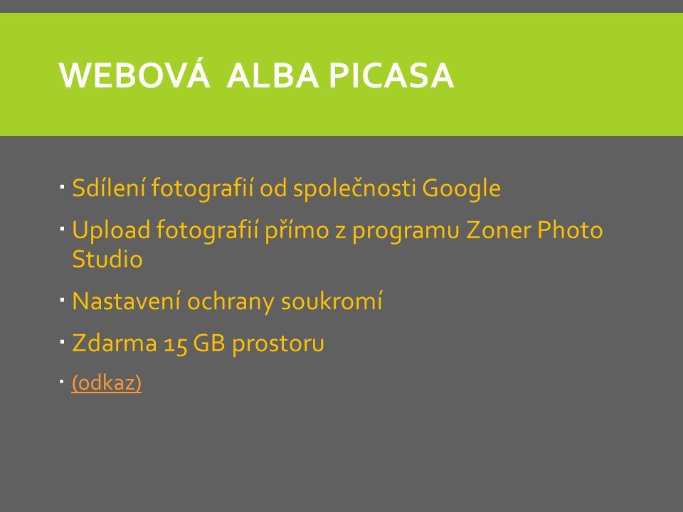 WEBOVÁ ALBA PICASA  Sdílení fotografií od společnosti Google  Upload fotografií přímo z programu Zoner Photo Studio  Nastavení ochrany soukromí  Zdarma 15 GB prostoru  (odkaz) (odkaz)