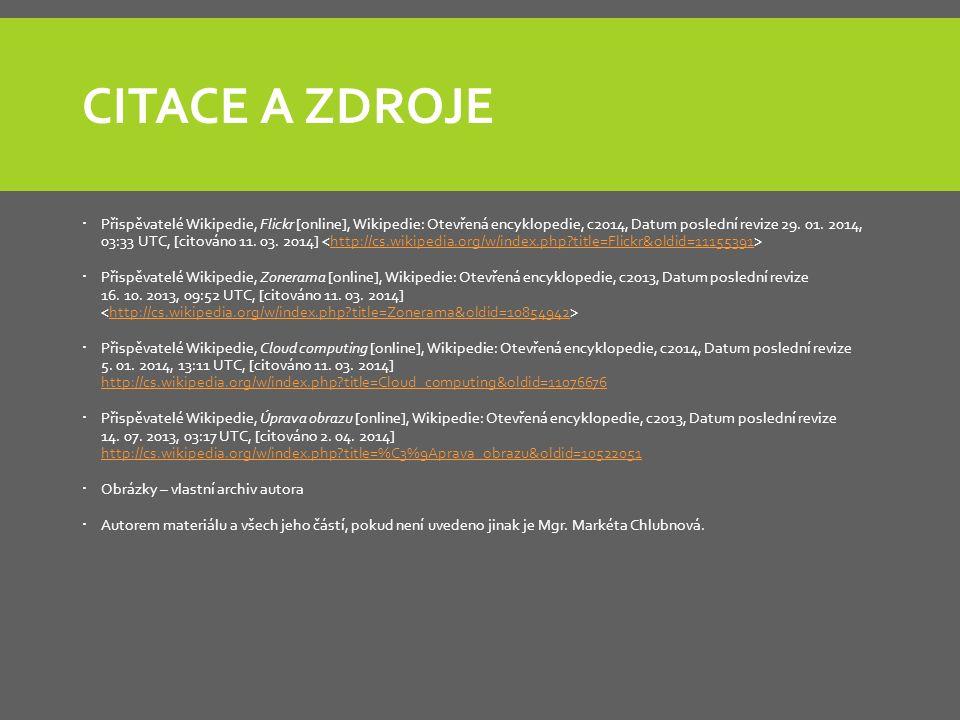 CITACE A ZDROJE  Přispěvatelé Wikipedie, Flickr [online], Wikipedie: Otevřená encyklopedie, c2014, Datum poslední revize 29. 01. 2014, 03:33 UTC, [ci