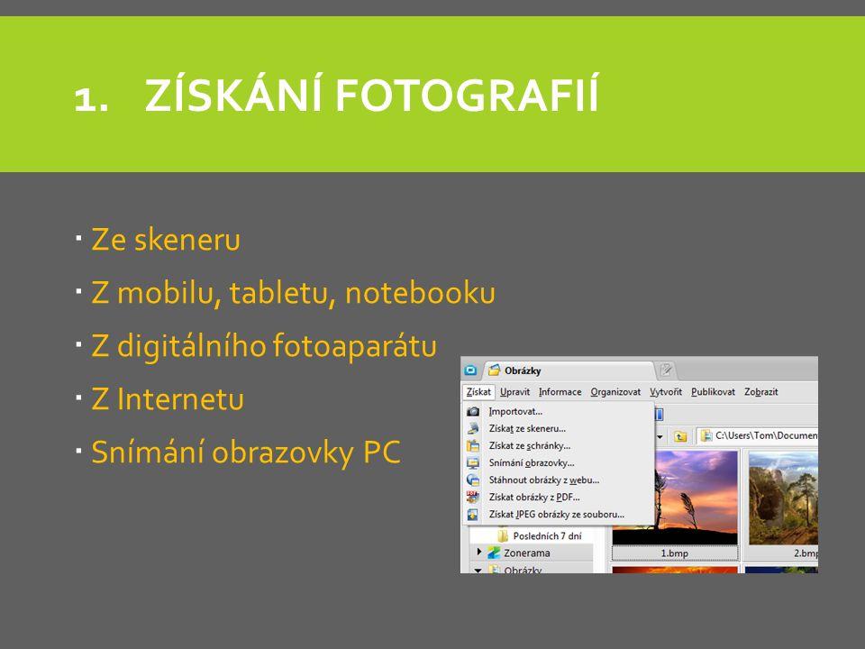 1.ZÍSKÁNÍ FOTOGRAFIÍ  Ze skeneru  Z mobilu, tabletu, notebooku  Z digitálního fotoaparátu  Z Internetu  Snímání obrazovky PC