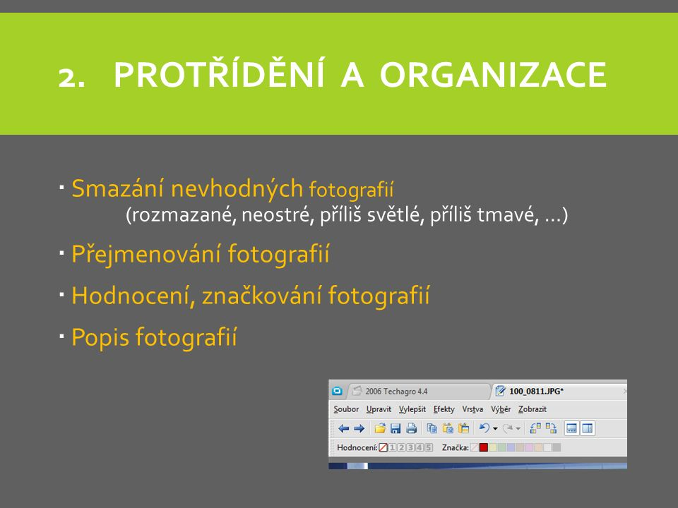 2.PROTŘÍDĚNÍ A ORGANIZACE  Smazání nevhodných fotografií (rozmazané, neostré, příliš světlé, příliš tmavé, …)  Přejmenování fotografií  Hodnocení, značkování fotografií  Popis fotografií