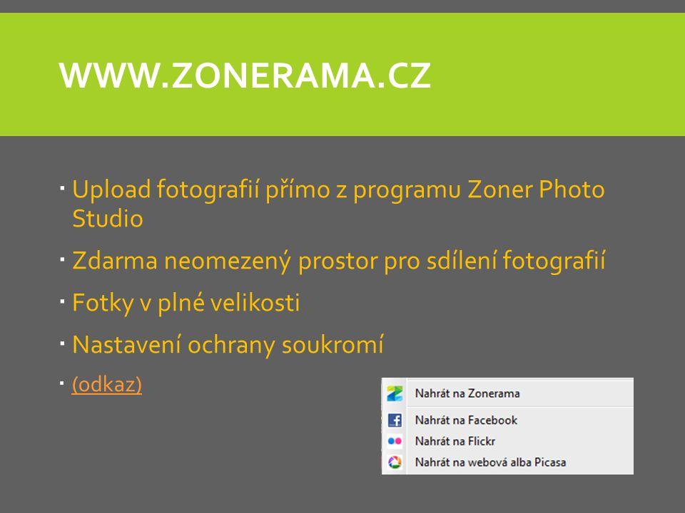 WWW.ZONERAMA.CZ  Upload fotografií přímo z programu Zoner Photo Studio  Zdarma neomezený prostor pro sdílení fotografií  Fotky v plné velikosti  Nastavení ochrany soukromí  (odkaz) (odkaz)
