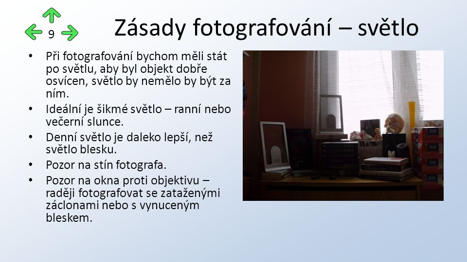 Při fotografování bychom měli stát po světlu, aby byl objekt dobře osvícen, světlo by nemělo by být za ním.